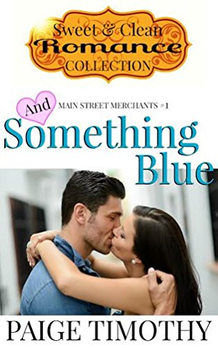 Free Kindle Book : And Something Blue (Main Street Merchants Book 1)