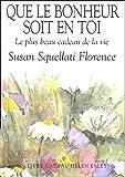echange, troc Susan Squellati Florence - Que le bonheur soit en toi : Le plus beau cadeau de la vie