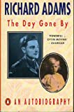 THE DAY GONE BY: An Autobiography (0140147659) by RICHARD ADAMS