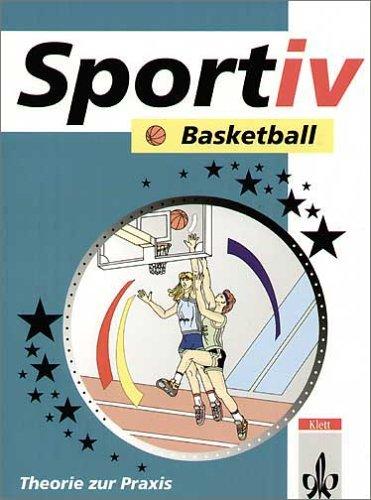 Sportiv, Basketball: Theorie und Praxis. Schulbücher für den Sportunterricht in der Sekundarstufe II