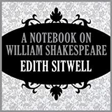 A Notebook on William Shakespeare (       UNABRIDGED) by Edith Sitwell Narrated by Jane McDowell