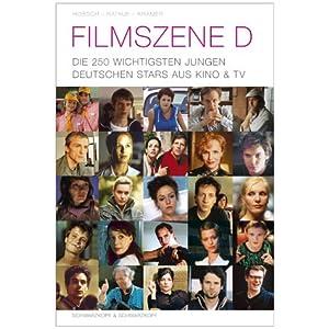 Filmszene D. Die 250 wichtigsten jungen deutschen Stars aus Kino und TV.