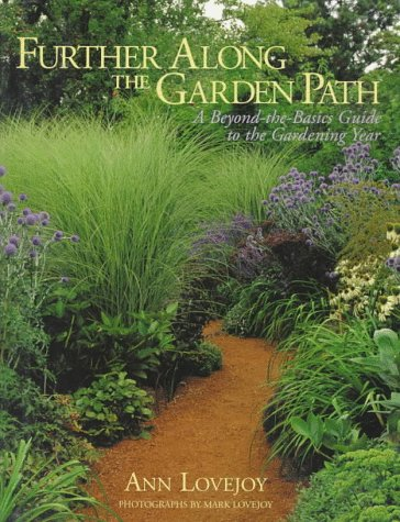 Further Along the Garden Path: A Beyond-The-Basics Guide to the Gardening Year, Ann Lovejoy