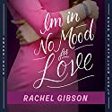 I'm in No Mood for Love: The Writer Friends Series, Book 2 (       UNABRIDGED) by Rachel Gibson Narrated by Kathleen Early