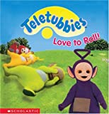 Teletubbies Love To Roll (043907794X) by Scholastic