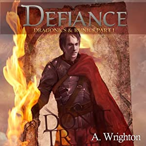Defiance: Dragonics & Runics Part I (Volume 1) | [A. Wrighton]