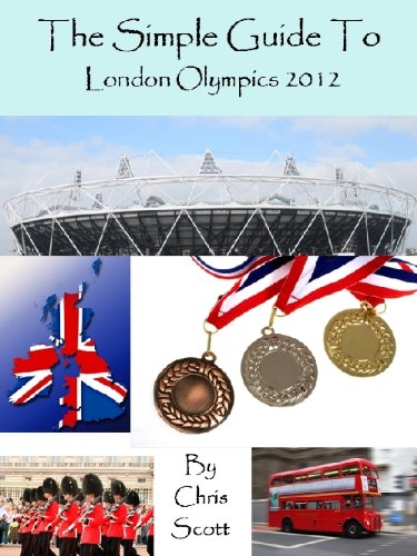 Chris Scott - The Simple Guide To The London Olympics 2012 (English Edition)