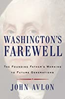 Washington's Farewell: The Founding Father's Warning to Future Generations