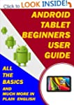 ANDROID TABLETS BEGINNERS USER GUIDE:...