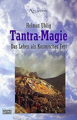 Tantra-Magie: Das Leben als Kosmisches Fest