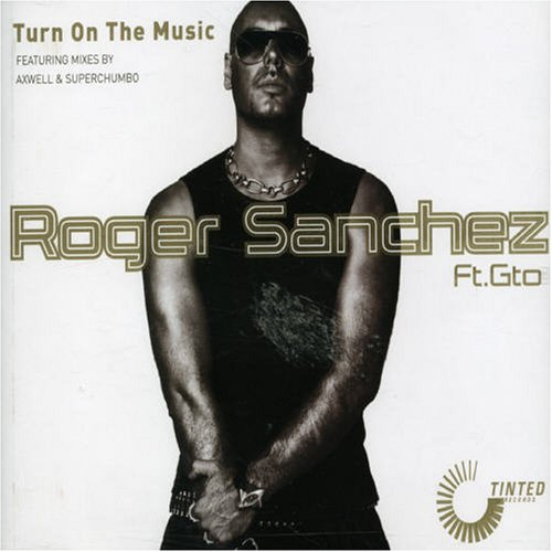 Roger Sanchez - Turn on the Music - Zortam Music