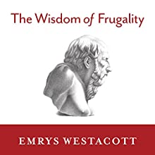 The Wisdom of Frugality: Why Less Is More - More or Less Audiobook by Emrys Westacott Narrated by Michael Healy