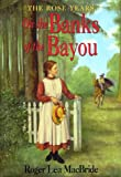 On the Banks of the Bayou (The Rose Years/Little House) (0060249730) by MacBride, Roger Lea
