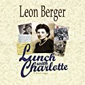 Lunch with Charlotte Audiobook by Leon Berger Narrated by Leon Berger