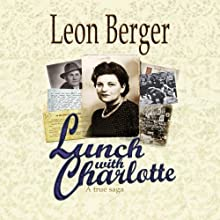 Lunch with Charlotte (       UNABRIDGED) by Leon Berger Narrated by Leon Berger