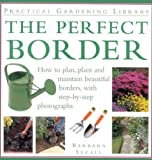 Barbara Segall The Perfect Border: How to Plan, Plant and Maintain the Perfect Border (Practical Gardening Library)