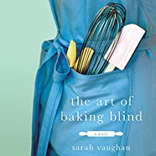 The Art of Baking Blind: A Novel (       UNABRIDGED) by Sarah Vaughan Narrated by Julie Barrie