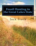 img - for By Jack R Stack Fossil Hunting in the Great Lakes State: An Amateur's Guide to Fossil Hunting in Michigan (1st First Edition) [Paperback] book / textbook / text book