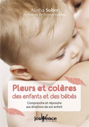 Pleurs et colères des enfants et des bébés : Comprendre et répondre aux émotions de son enfant