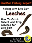 Fishing With Live Bait: Leeches How T...