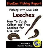 Fishing With Live Bait: Leeches How To Catch Collect and Trap Leeches For Live Bait (BlueDun Fishing Report Fishing With Live Bait) ~ Blue Dun Publishing
