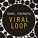 Viral Loop: From Facebook to Twitter, How Today's Smartest Businesses Grow Themselves (       UNABRIDGED) by Adam L. Penenberg Narrated by Richard Allen