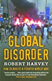 Global Disorder: How to Avoid a Fourth World War (0786712899) by Harvey, Robert