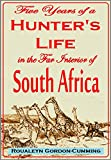 Five Years of a Hunter's Life  in the Far Interior of South Africa  With notices of the native tribes, and anecdotes of the  chase of the lion, elephant, hippopotamus, giraffe, rhinoceros