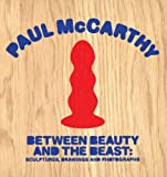 Paul McCarthy: Between Beauty and the Beast (1891027239) by Lipsyte, Sam