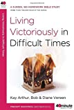 img - for Living Victoriously in Difficult Times (40-Minute Bible Studies) by Arthur, Kay, Vereen, Bob, Vereen, Diane (2009) Paperback book / textbook / text book