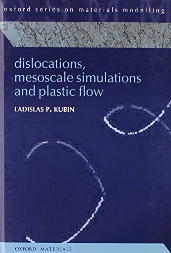 Dislocations, Mesoscale Simulations and Plastic Flow (Oxford Series on Materials Modelling) PDF