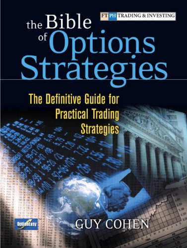 Bible of Options Strategies, The:The Definitive Guide for Practical   Trading Strategies (Financial Times Prentice Hall Books)