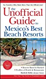 img - for The Unofficial Guide?to Mexico's Best Beach Resorts (Unofficial Guides) book / textbook / text book