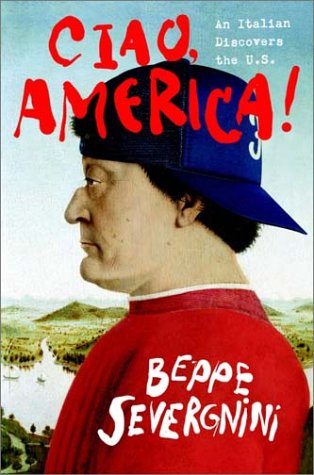 Ciao, America: An Italian Discovers the U.S., Beppe Severgnini
