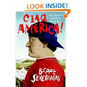 Ciao, America: An Italian Discovers the U.S.: BEPPE SEVERGNINI: Amazon.com: Books