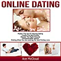 Online Dating: Master the Art of Internet Dating: Create the Best Profile, Choose the Right Pictures, Communication Advice, Finding What You Are Looking for, and Finding Love Audiobook by Ace McCloud Narrated by Joshua Mackey