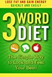 3-Word Diet: The Simple Way to Look and Feel Your Best!