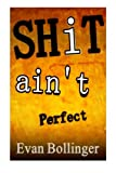 img - for Shit Ain't Perfect book / textbook / text book