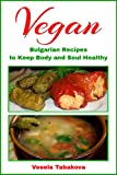 Vegan Bulgarian Recipes to Keep Body and Soul Healthy (European Cookbook Series)