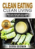 Download Clean Eating: Clean Eating Clean Living: Your Clean Eating Guide For A Leaner, Healthier, and More Vibrant You (Clean Eating, Healthy Living Book 1)