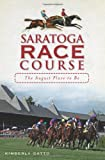 img - for The Saratoga Race Course:: The August Place to Be (Sports) book / textbook / text book