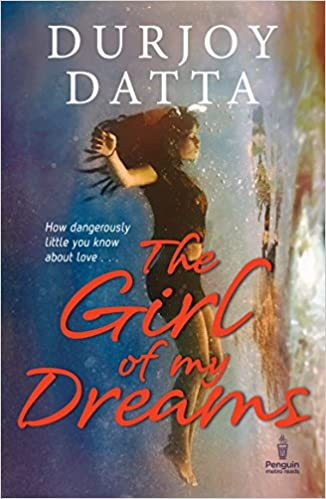 "BOOK REVIEW - ""THE GIRL OF MY DREAMS BY DURJOY DATTA"""