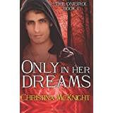Only In Her Dreams (The Oneiroi, Book 1) ~ Christina McKnight