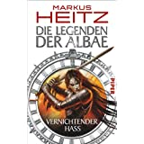 """Die Legenden der Albae: Vernichtender Hass (Die Legenden der Albae 2)von """"Markus Heitz"""""""