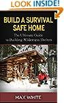Build a Survival Safe Home: The Ultim...