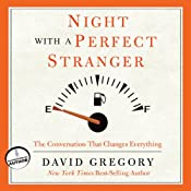 Night with a Perfect Stranger: The Conversation That Changes Everything | [David Gregory]