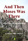 img - for And Then Moses Was There: Voices From the Old Testament book / textbook / text book