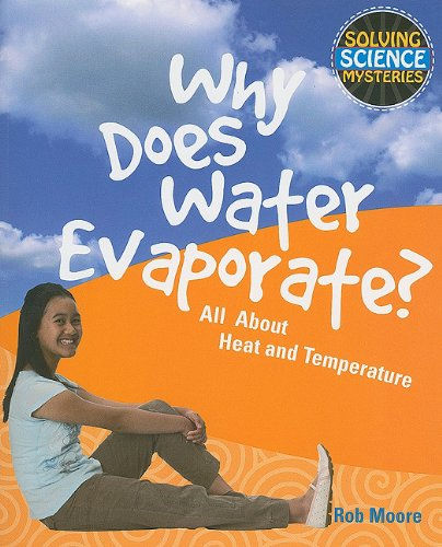 Why Does Water Evaporate?: All About Heat and Temperature (Solving Science Mysteries)