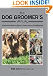 The Dog Groomer's Manual: A Definitiv...