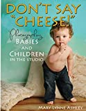 "Don't Say ""Cheese!"": Photographing Babies and Children in the Studio"